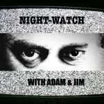 Night-Watch With Adam & Jim (Presstitutes & Sociopaths)