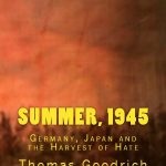 Summer, 1945–Germany, Japan And The Harvest of Hate With Thomas Goodrich.