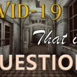 COVID-19: That is the Question
